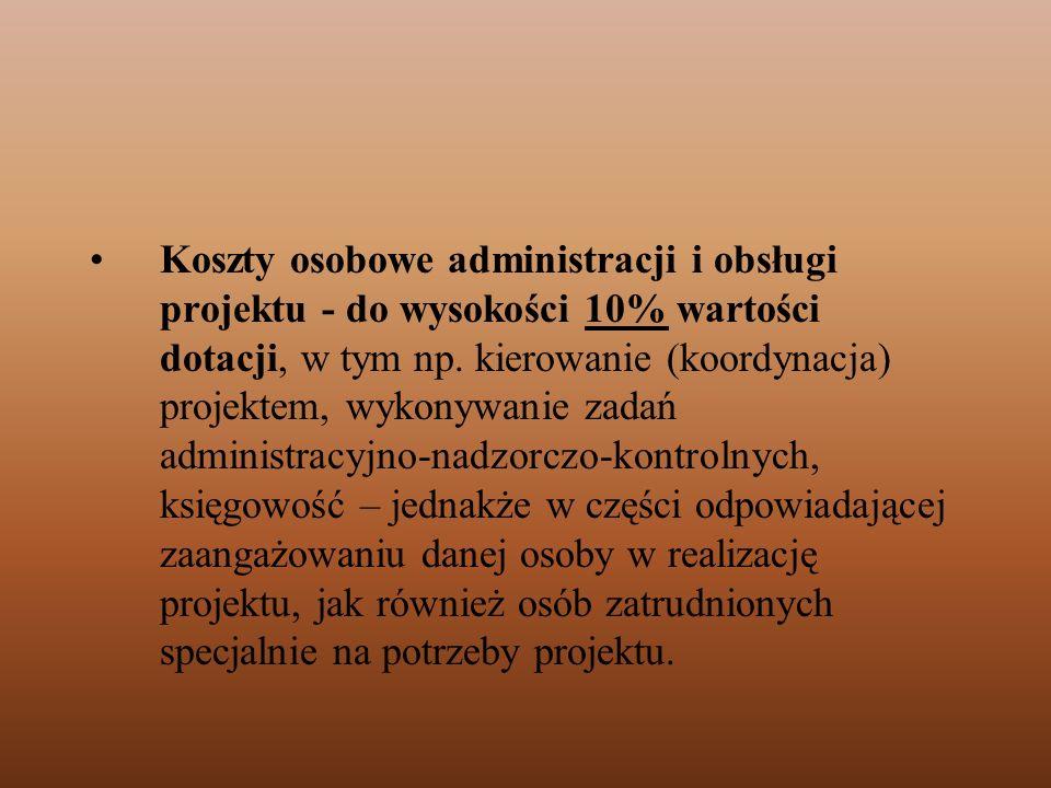 Koszty osobowe administracji i obsługi projektu - do wysokości 10% wartości dotacji, w tym np. kierowanie (koordynacja) projektem, wykonywanie zadań a