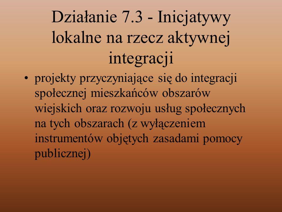 Działanie 7.3 - Inicjatywy lokalne na rzecz aktywnej integracji projekty przyczyniające się do integracji społecznej mieszkańców obszarów wiejskich or