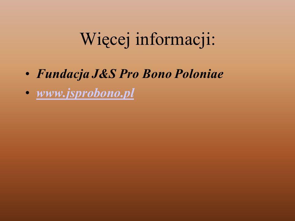 Więcej informacji: Fundacja J&S Pro Bono Poloniae www.jsprobono.pl