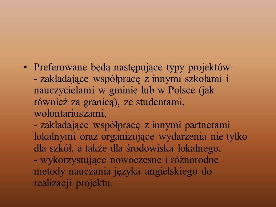 Preferowane będą następujące typy projektów: - zakładające współpracę z innymi szkołami i nauczycielami w gminie lub w Polsce (jak również za granicą)