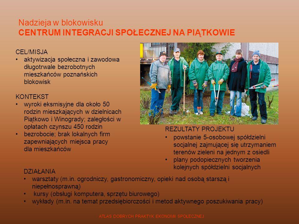 ATLAS DOBRYCH PRAKTYK EKONOMII SPOŁECZNEJ CEL/MISJA aktywizacja społeczna i zawodowa długotrwale bezrobotnych mieszkańców poznańskich blokowisk KONTEK