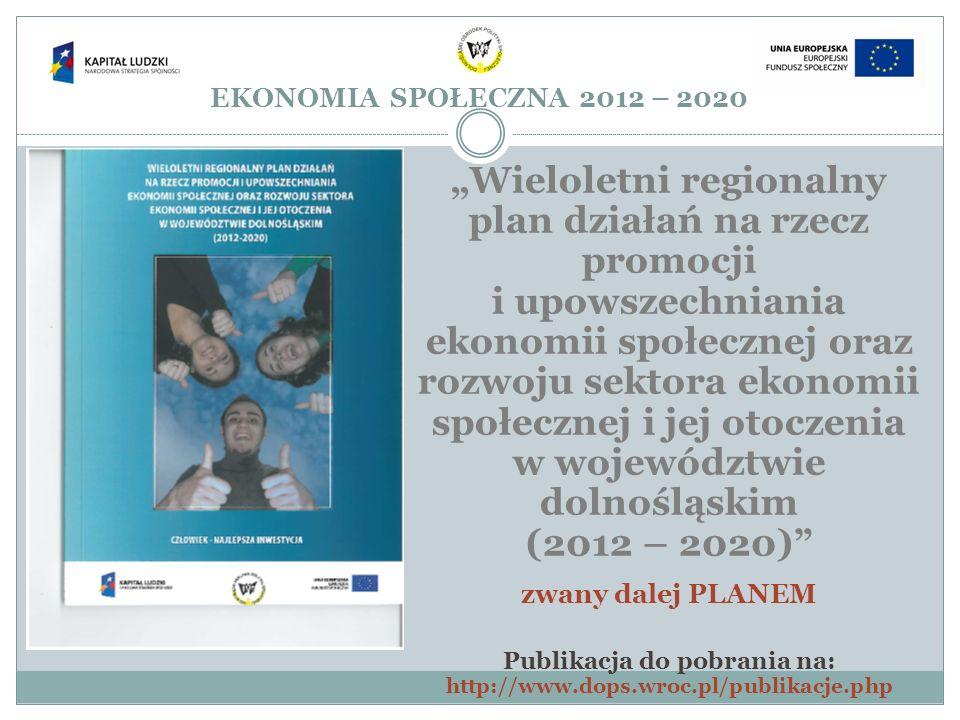 EKONOMIA SPOŁECZNA 2012 – 2020 Wieloletni regionalny plan działań na rzecz promocji i upowszechniania ekonomii społecznej oraz rozwoju sektora ekonomi