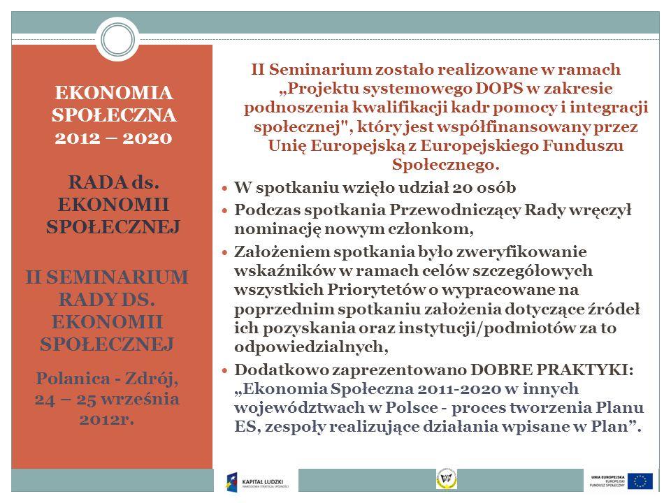 EKONOMIA SPOŁECZNA 2012 – 2020 RADA ds. EKONOMII SPOŁECZNEJ II SEMINARIUM RADY DS. EKONOMII SPOŁECZNEJ Polanica - Zdrój, 24 – 25 września 2012r. II Se