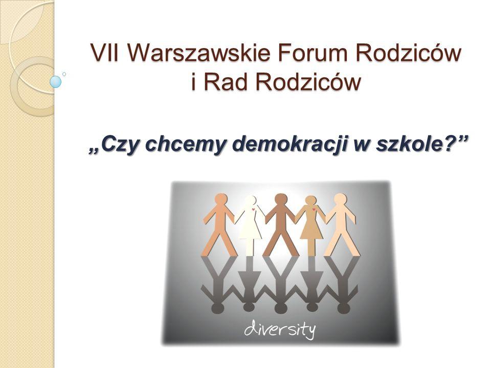 VII Warszawskie Forum Rodziców i Rad Rodziców Czy chcemy demokracji w szkole?