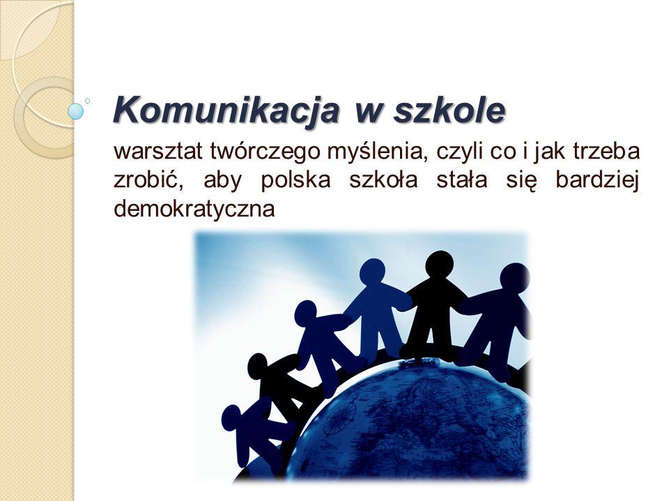 Komunikacja w szkole warsztat twórczego myślenia, czyli co i jak trzeba zrobić, aby polska szkoła stała się bardziej demokratyczna