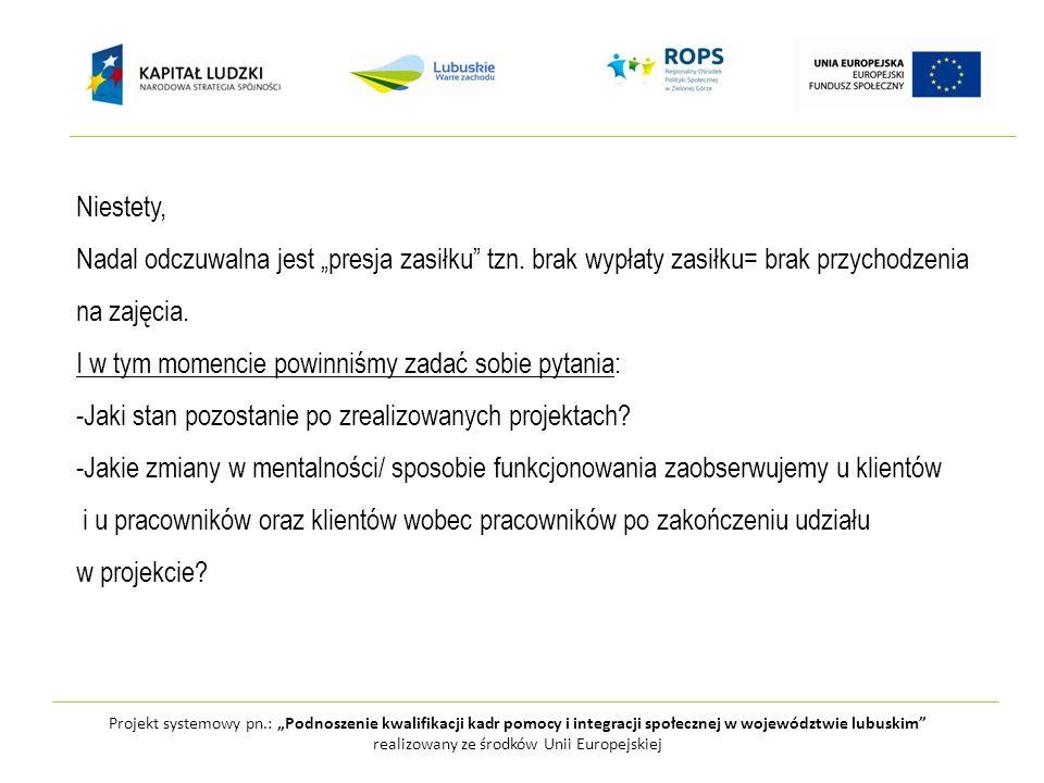 Projekt systemowy pn.: Podnoszenie kwalifikacji kadr pomocy i integracji społecznej w województwie lubuskim realizowany ze środków Unii Europejskiej N