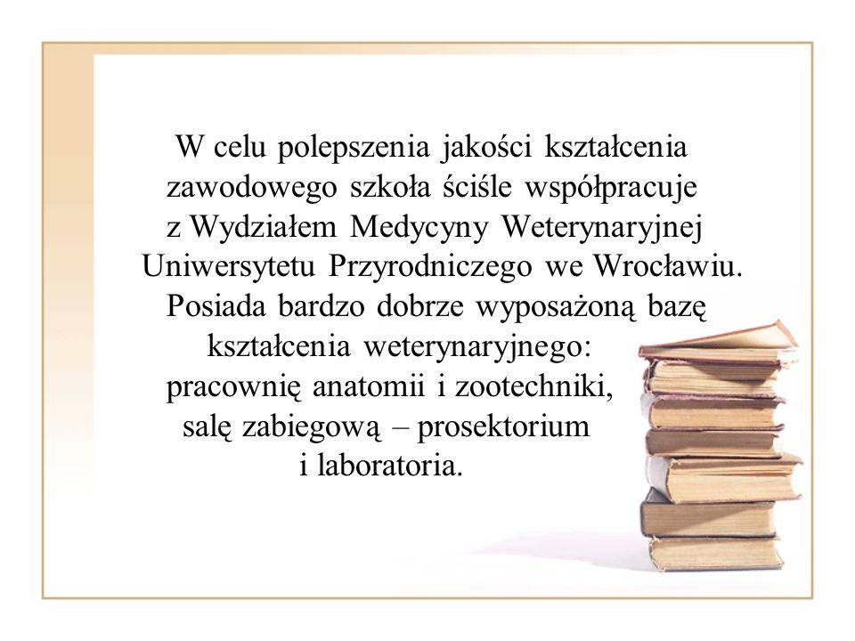 W celu polepszenia jakości kształcenia zawodowego szkoła ściśle współpracuje z Wydziałem Medycyny Weterynaryjnej Uniwersytetu Przyrodniczego we Wrocła