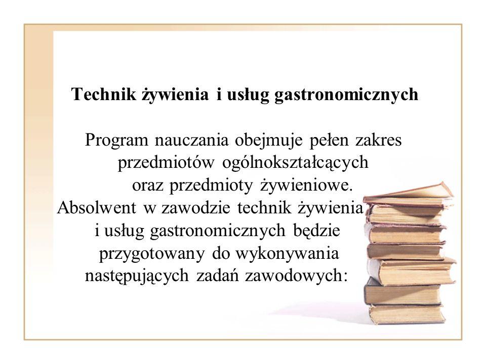 Technik żywienia i usług gastronomicznych Program nauczania obejmuje pełen zakres przedmiotów ogólnokształcących oraz przedmioty żywieniowe. Absolwent