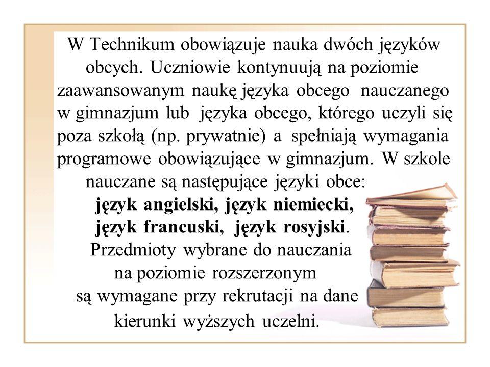 W Technikum obowiązuje nauka dwóch języków obcych. Uczniowie kontynuują na poziomie zaawansowanym naukę języka obcego nauczanego w gimnazjum lub język