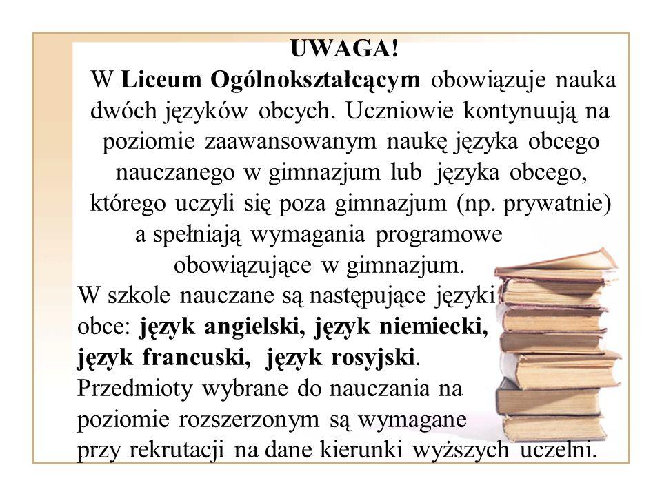 UWAGA! W Liceum Ogólnokształcącym obowiązuje nauka dwóch języków obcych. Uczniowie kontynuują na poziomie zaawansowanym naukę języka obcego nauczanego
