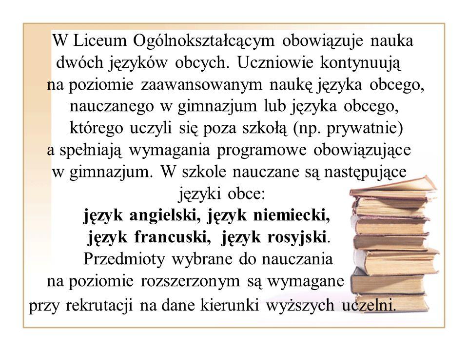 W Liceum Ogólnokształcącym obowiązuje nauka dwóch języków obcych. Uczniowie kontynuują na poziomie zaawansowanym naukę języka obcego, nauczanego w gim