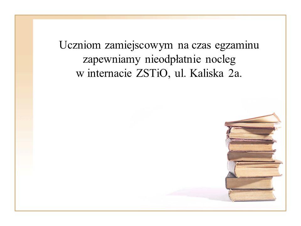 Uczniom zamiejscowym na czas egzaminu zapewniamy nieodpłatnie nocleg w internacie ZSTiO, ul. Kaliska 2a.