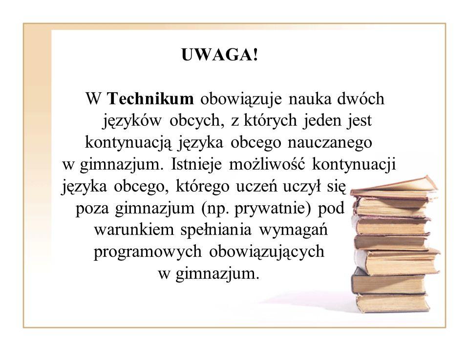 UWAGA! W Technikum obowiązuje nauka dwóch języków obcych, z których jeden jest kontynuacją języka obcego nauczanego w gimnazjum. Istnieje możliwość ko