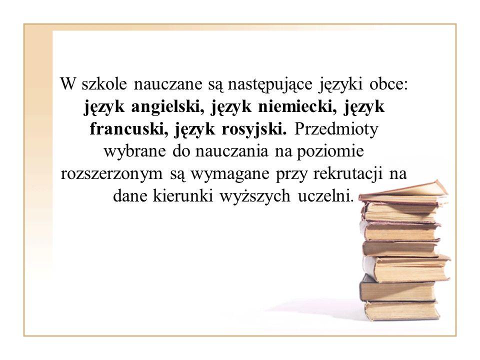 W szkole nauczane są następujące języki obce: język angielski, język niemiecki, język francuski, język rosyjski. Przedmioty wybrane do nauczania na po