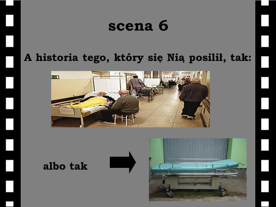 scena 6 A historia tego, który się Nią posilił, tak: albo tak