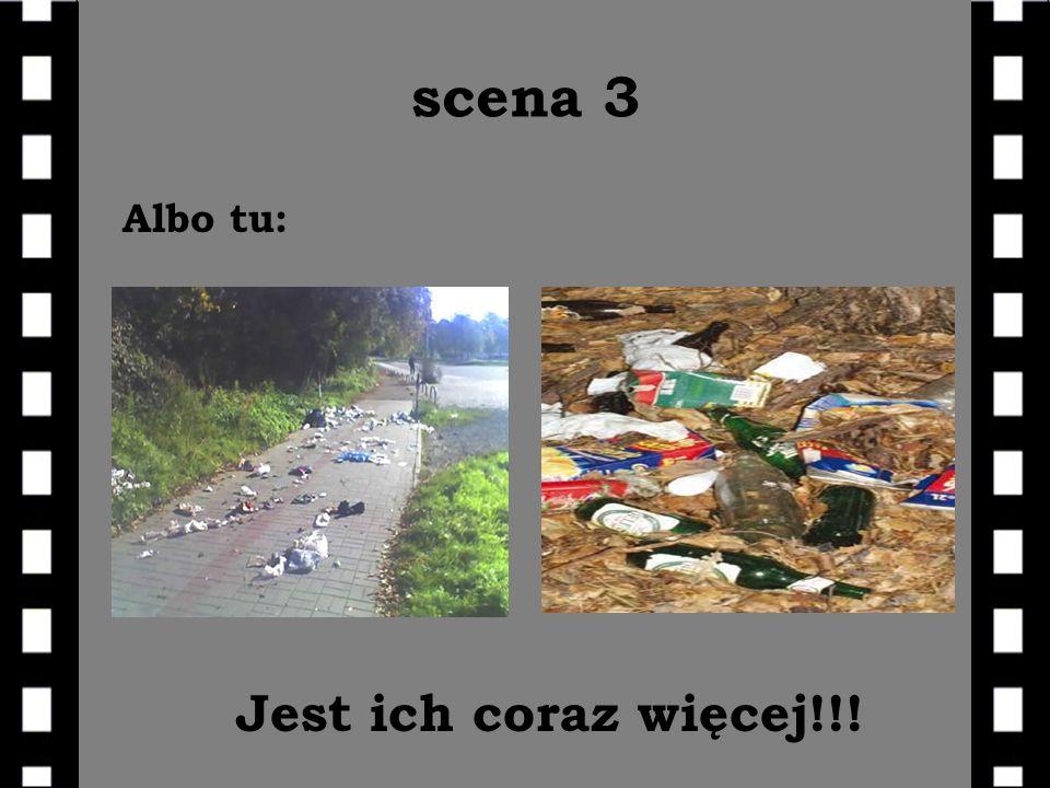 scena 3 Albo tu: Jest ich coraz więcej!!!