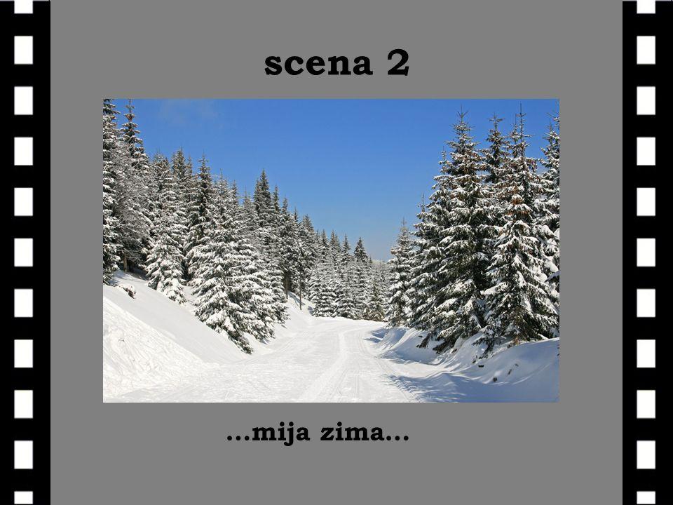 scena 2 …mija zima…