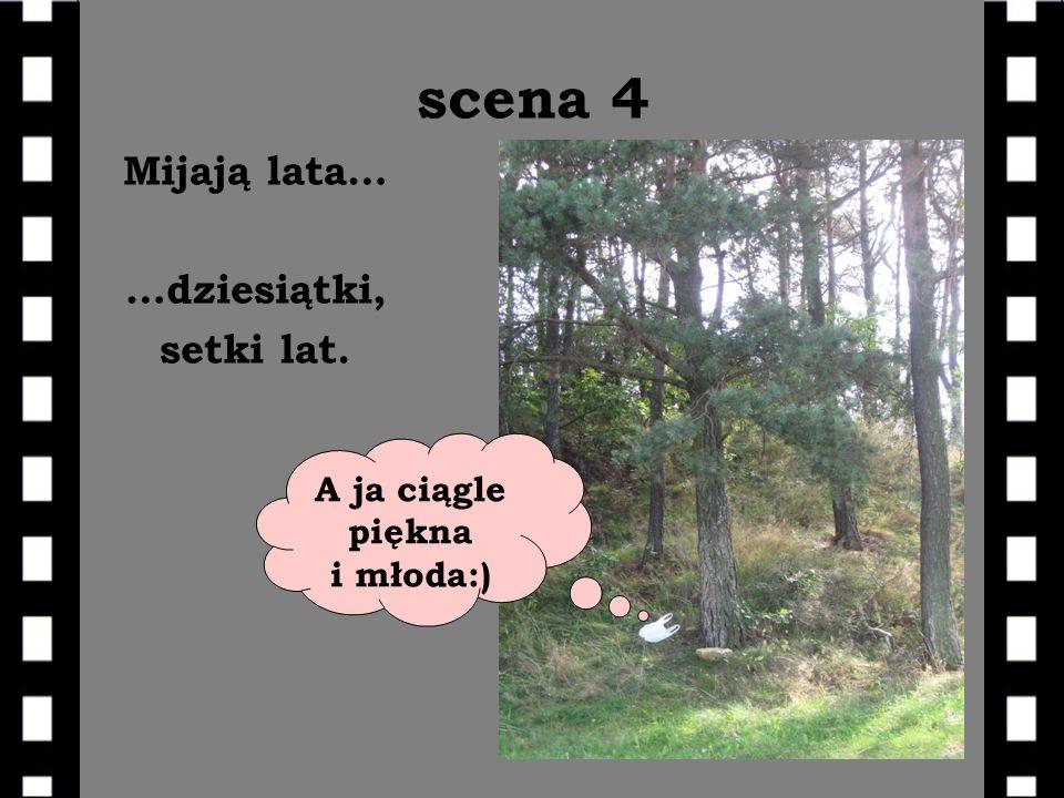 scena 4 Mijają lata… …dziesiątki, setki lat. A ja ciągle piękna i młoda:)