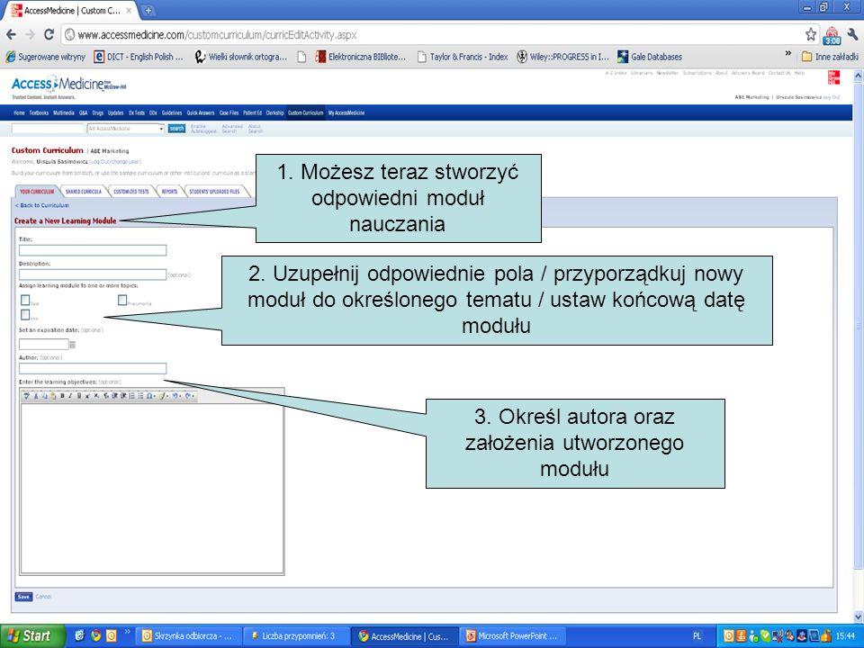 1. Możesz teraz stworzyć odpowiedni moduł nauczania 2. Uzupełnij odpowiednie pola / przyporządkuj nowy moduł do określonego tematu / ustaw końcową dat