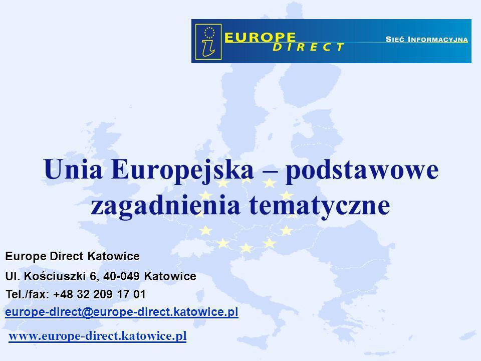 Unia Europejska – podstawowe zagadnienia tematyczne Europe Direct Katowice Ul. Kościuszki 6, 40-049 Katowice Tel./fax: +48 32 209 17 01 europe-direct@