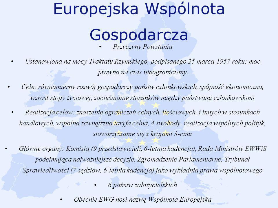 Europejska Wspólnota Gospodarcza Przyczyny Powstania Ustanowiona na mocy Traktatu Rzymskiego, podpisanego 25 marca 1957 roku; moc prawna na czas nieog