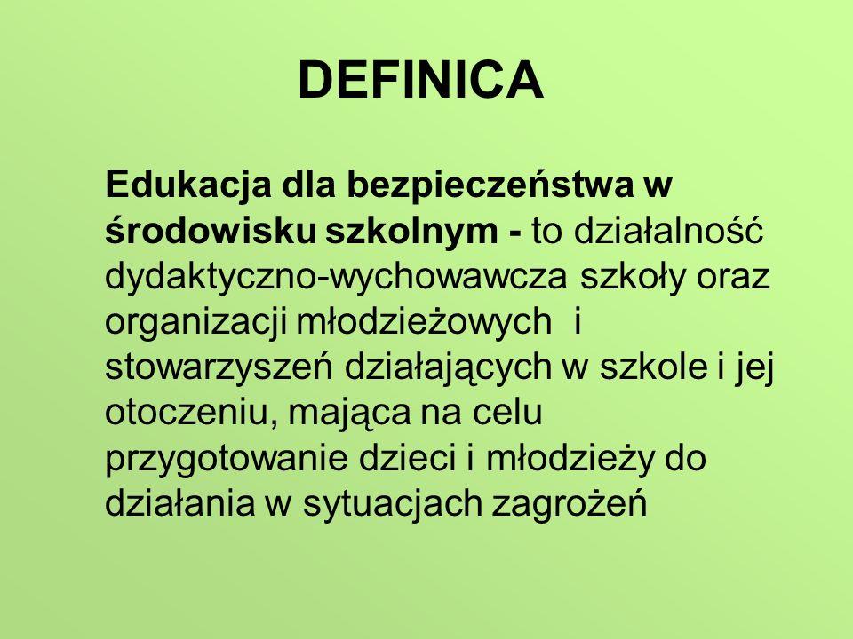 DEFINICA Edukacja dla bezpieczeństwa w środowisku szkolnym - to działalność dydaktyczno-wychowawcza szkoły oraz organizacji młodzieżowych i stowarzysz