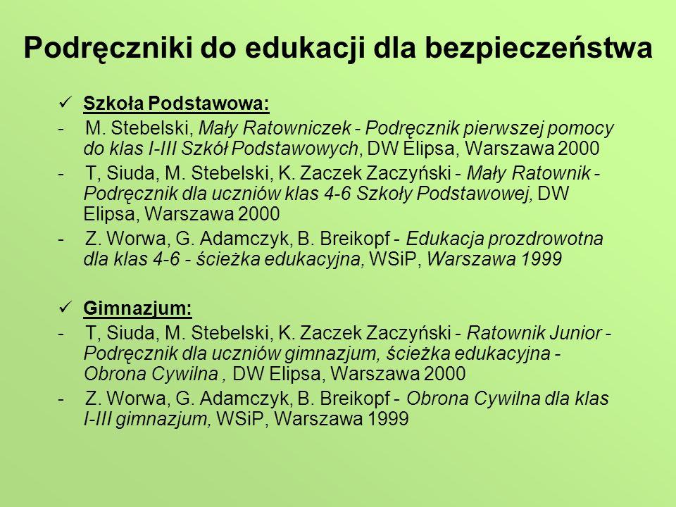 Podręczniki do edukacji dla bezpieczeństwa Szkoła Podstawowa: - M. Stebelski, Mały Ratowniczek - Podręcznik pierwszej pomocy do klas I-III Szkół Podst