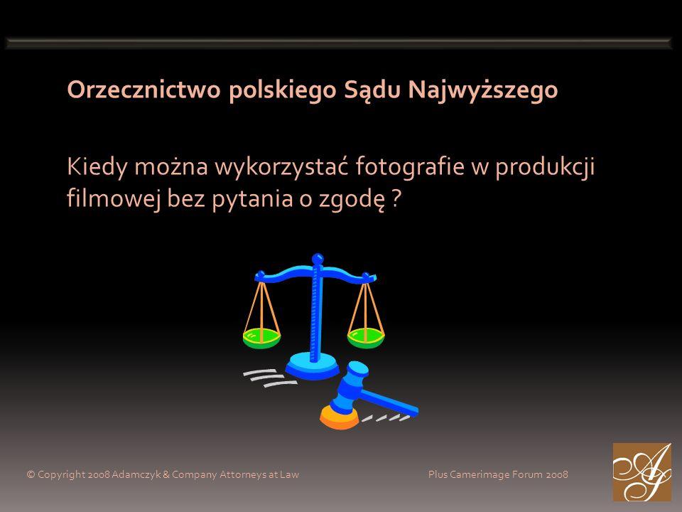 Orzecznictwo polskiego Sądu Najwyższego Kiedy można wykorzystać fotografie w produkcji filmowej bez pytania o zgodę ? © Copyright 2008 Adamczyk & Comp