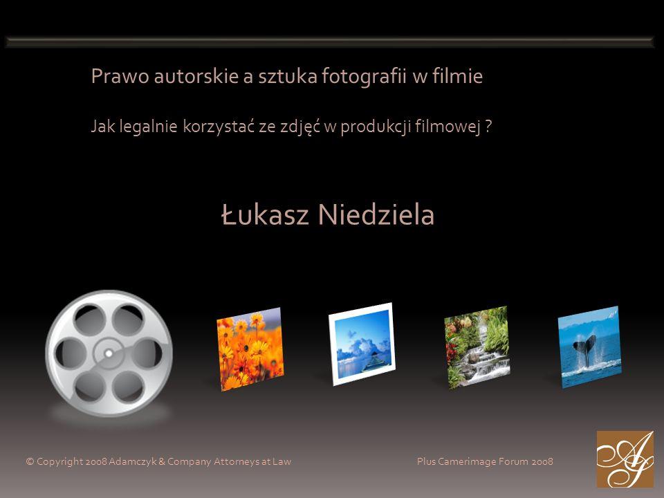 Prawo autorskie a sztuka fotografii w filmie Jak legalnie korzystać ze zdjęć w produkcji filmowej ? © Copyright 2008 Adamczyk & Company Attorneys at L
