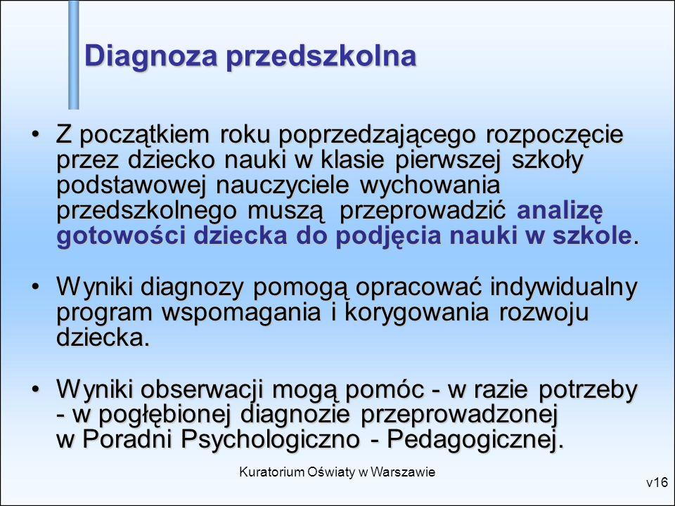Kuratorium Oświaty w Warszawie v16 Diagnoza przedszkolna Z początkiem roku poprzedzającego rozpoczęcie przez dziecko nauki w klasie pierwszej szkoły p