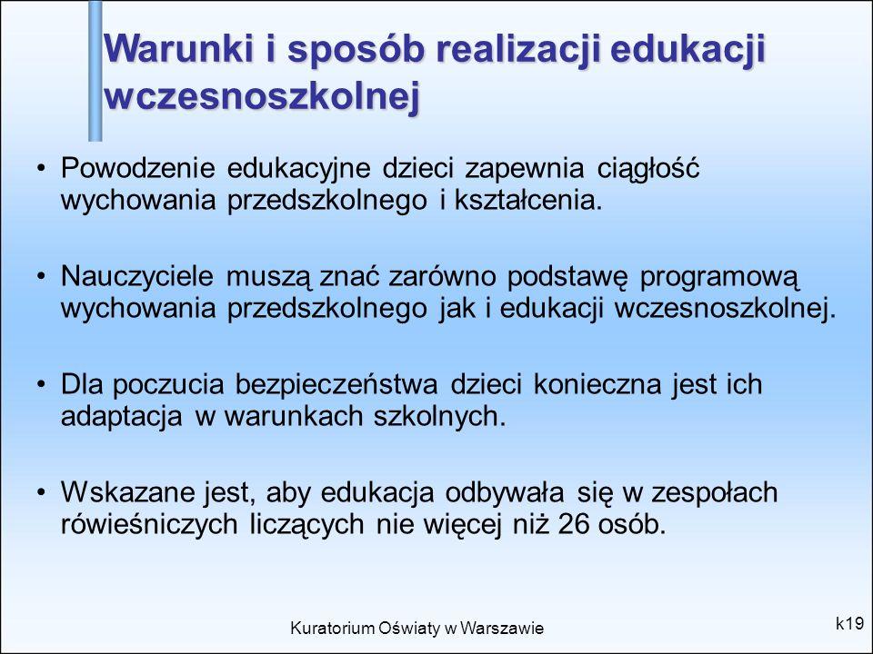 Kuratorium Oświaty w Warszawie k19 Powodzenie edukacyjne dzieci zapewnia ciągłość wychowania przedszkolnego i kształcenia. Nauczyciele muszą znać zaró