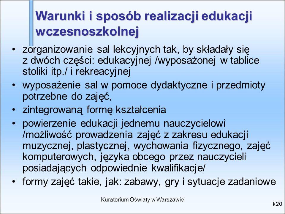 Kuratorium Oświaty w Warszawie k20 Warunki i sposób realizacji edukacji wczesnoszkolnej zorganizowanie sal lekcyjnych tak, by składały się z dwóch czę