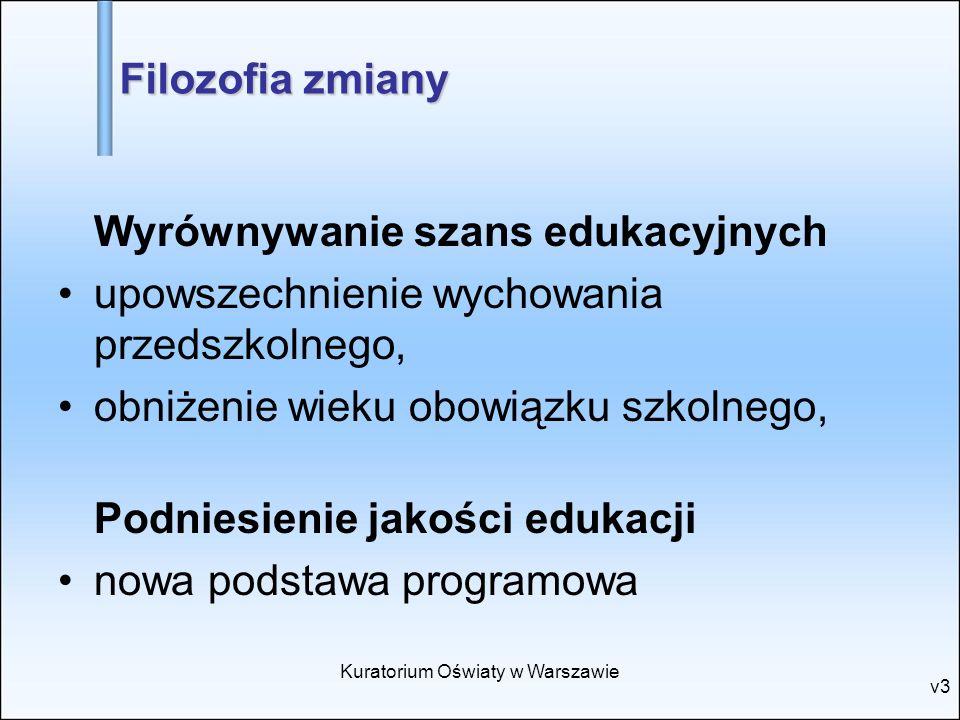 v3 Filozofia zmiany Wyrównywanie szans edukacyjnych upowszechnienie wychowania przedszkolnego, obniżenie wieku obowiązku szkolnego, Podniesienie jakoś