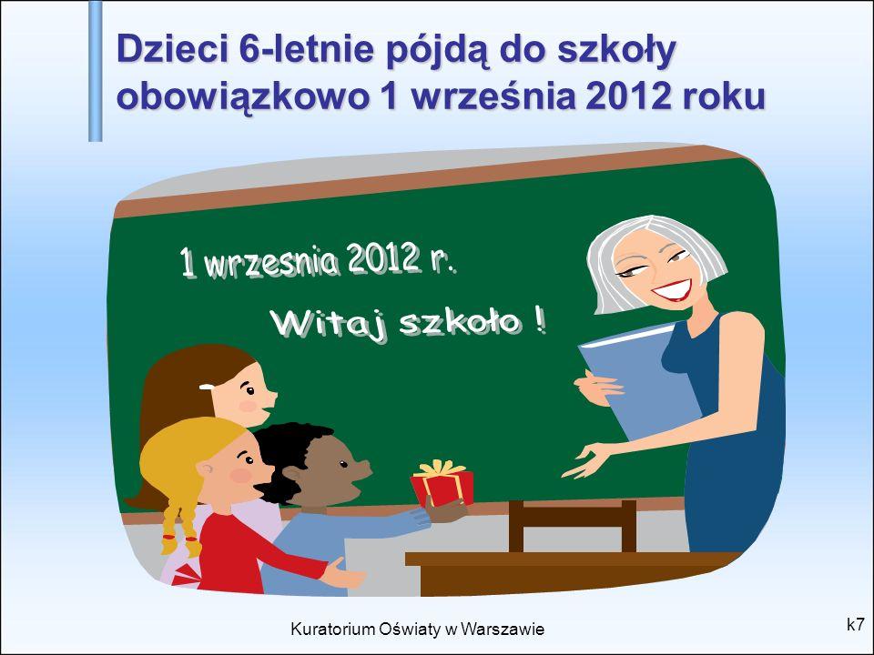 Kuratorium Oświaty w Warszawie k7 Dzieci 6-letnie pójdą do szkoły obowiązkowo 1 września 2012 roku