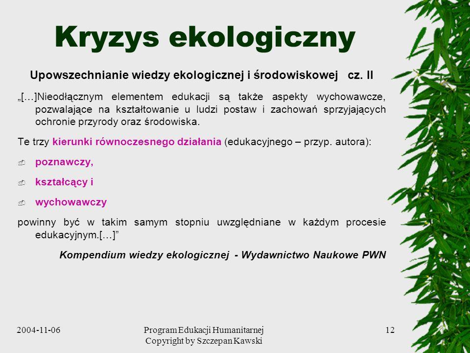 2004-11-06Program Edukacji Humanitarnej Copyright by Szczepan Kawski 12 Kryzys ekologiczny Upowszechnianie wiedzy ekologicznej i środowiskowej cz. II