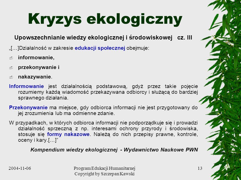 2004-11-06Program Edukacji Humanitarnej Copyright by Szczepan Kawski 13 Kryzys ekologiczny Upowszechnianie wiedzy ekologicznej i środowiskowej cz. III