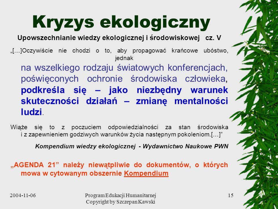 2004-11-06Program Edukacji Humanitarnej Copyright by Szczepan Kawski 15 Kryzys ekologiczny Upowszechnianie wiedzy ekologicznej i środowiskowej cz. V [