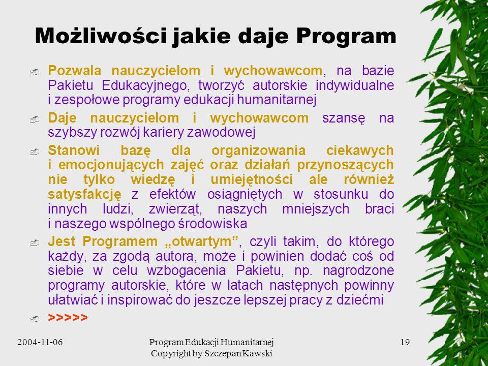 2004-11-06Program Edukacji Humanitarnej Copyright by Szczepan Kawski 19 Możliwości jakie daje Program Pozwala nauczycielom i wychowawcom, na bazie Pak