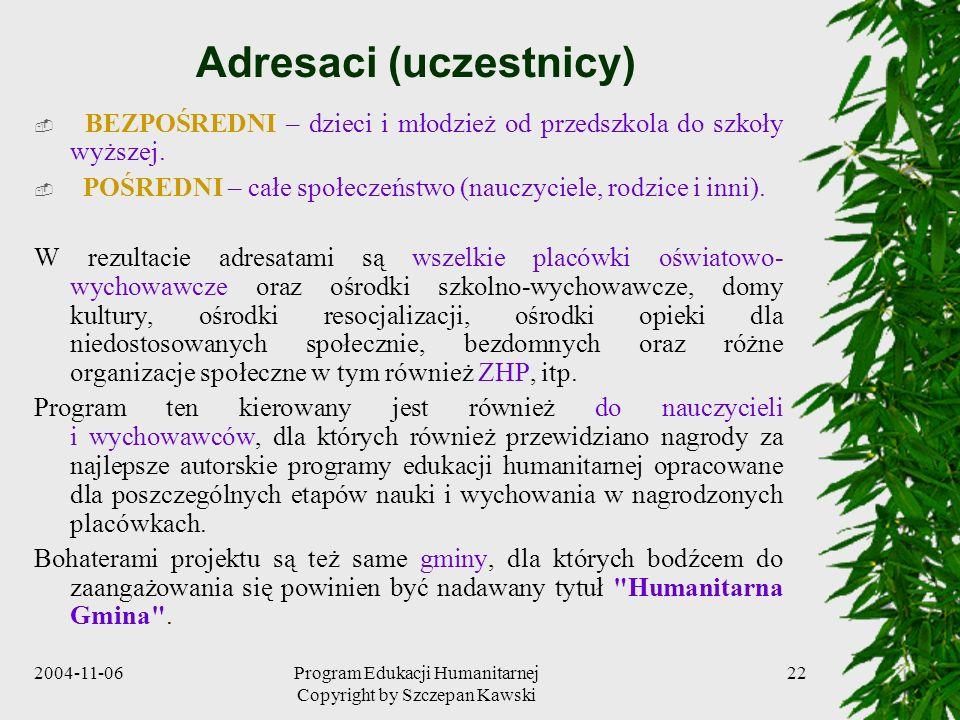 2004-11-06Program Edukacji Humanitarnej Copyright by Szczepan Kawski 22 Adresaci (uczestnicy) BEZPOŚREDNI – dzieci i młodzież od przedszkola do szkoły