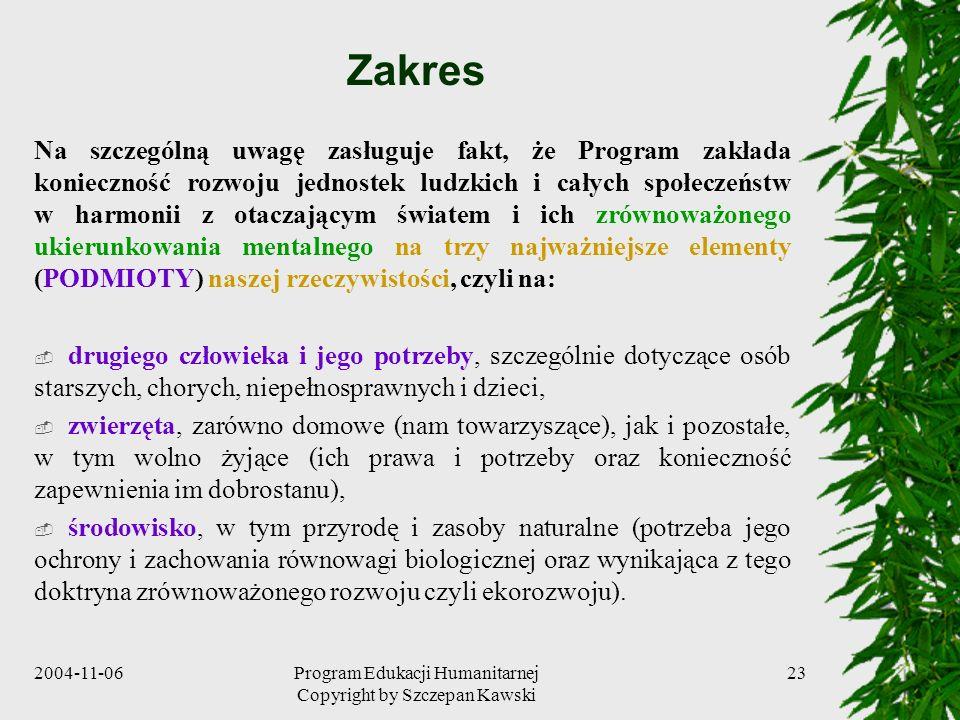 2004-11-06Program Edukacji Humanitarnej Copyright by Szczepan Kawski 23 Zakres Na szczególną uwagę zasługuje fakt, że Program zakłada konieczność rozw