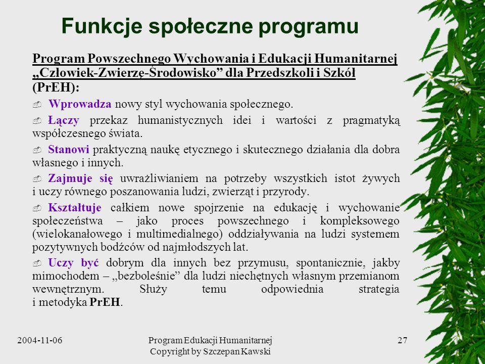 2004-11-06Program Edukacji Humanitarnej Copyright by Szczepan Kawski 27 Funkcje społeczne programu Program Powszechnego Wychowania i Edukacji Humanita