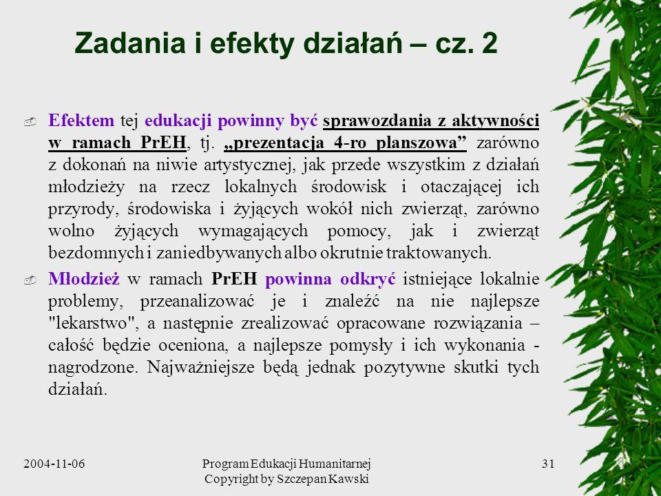 2004-11-06Program Edukacji Humanitarnej Copyright by Szczepan Kawski 31 Zadania i efekty działań – cz. 2 Efektem tej edukacji powinny być sprawozdania