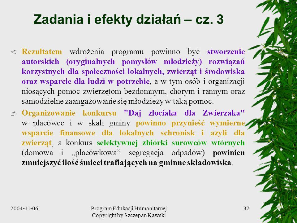 2004-11-06Program Edukacji Humanitarnej Copyright by Szczepan Kawski 32 Zadania i efekty działań – cz. 3 Rezultatem wdrożenia programu powinno być stw