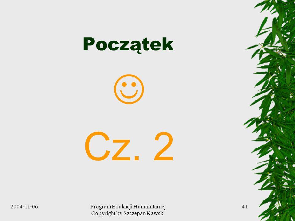 2004-11-06Program Edukacji Humanitarnej Copyright by Szczepan Kawski 41 Początek Cz. 2
