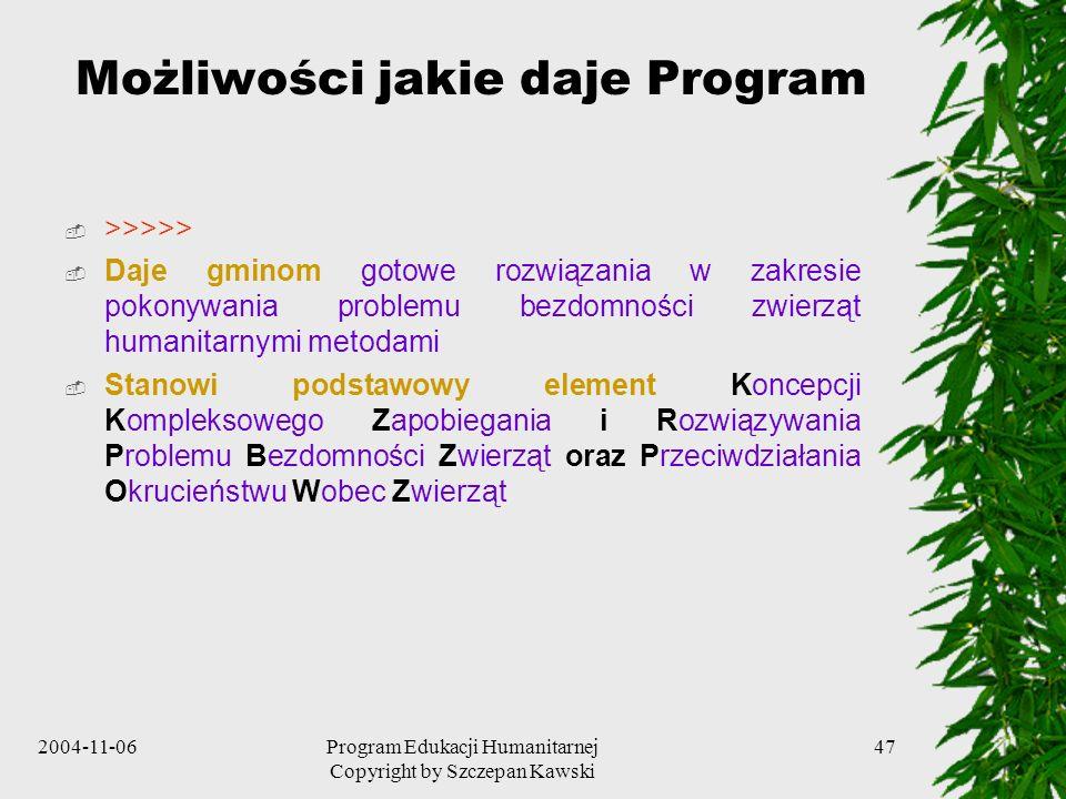2004-11-06Program Edukacji Humanitarnej Copyright by Szczepan Kawski 47 Możliwości jakie daje Program >>>>> Daje gminom gotowe rozwiązania w zakresie