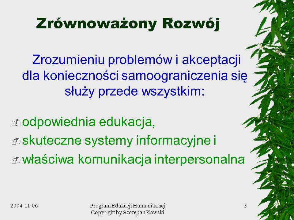 2004-11-06Program Edukacji Humanitarnej Copyright by Szczepan Kawski 5 Zrównoważony Rozwój Zrozumieniu problemów i akceptacji dla konieczności samoogr