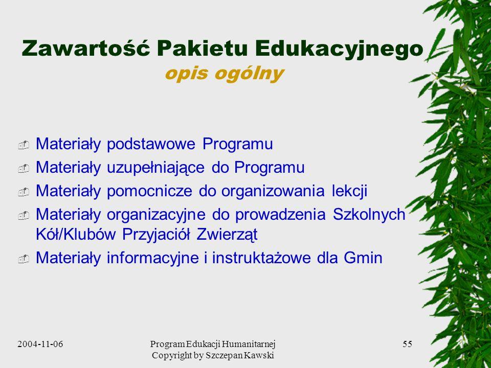 2004-11-06Program Edukacji Humanitarnej Copyright by Szczepan Kawski 55 Zawartość Pakietu Edukacyjnego opis ogólny Materiały podstawowe Programu Mater