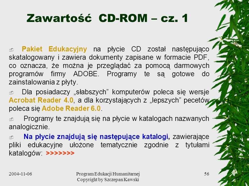 2004-11-06Program Edukacji Humanitarnej Copyright by Szczepan Kawski 56 Zawartość CD-ROM – cz. 1 Pakiet Edukacyjny na płycie CD został następująco ska