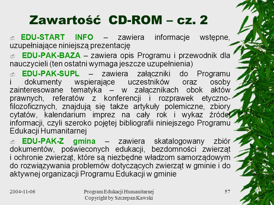 2004-11-06Program Edukacji Humanitarnej Copyright by Szczepan Kawski 57 Zawartość CD-ROM – cz. 2 EDU-START INFO – zawiera informacje wstępne, uzupełni