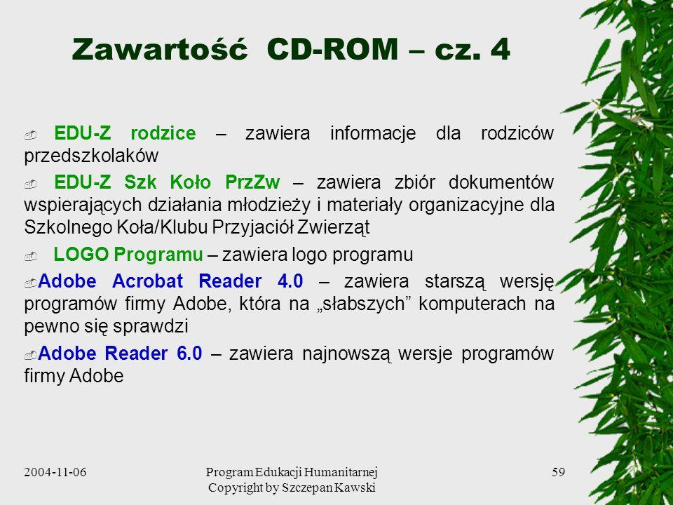 2004-11-06Program Edukacji Humanitarnej Copyright by Szczepan Kawski 59 Zawartość CD-ROM – cz. 4 EDU-Z rodzice – zawiera informacje dla rodziców przed